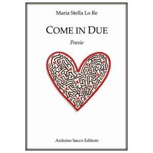 Come in due - Maria Stella Lo Re