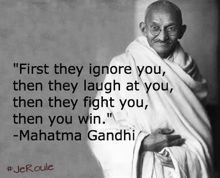 Prima Ti Ignorano Poi Ti Deridono Poi Ti Combattono